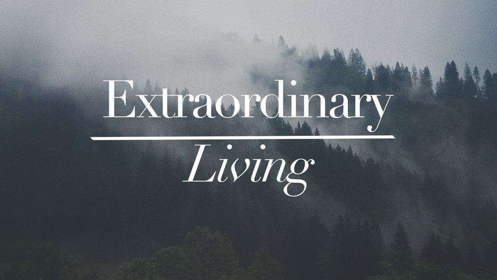 Extraordinary Living - 4.15.18 | Part 1 | Phillip Martin