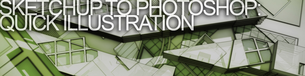 SKETCHUP 用 PHOTOSHOP 出效果图:快速渲染无需渲染引擎