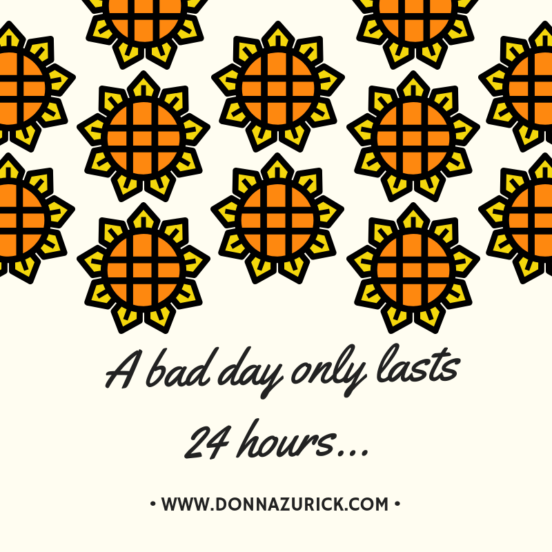 A bad day only lasts 24 hours....png