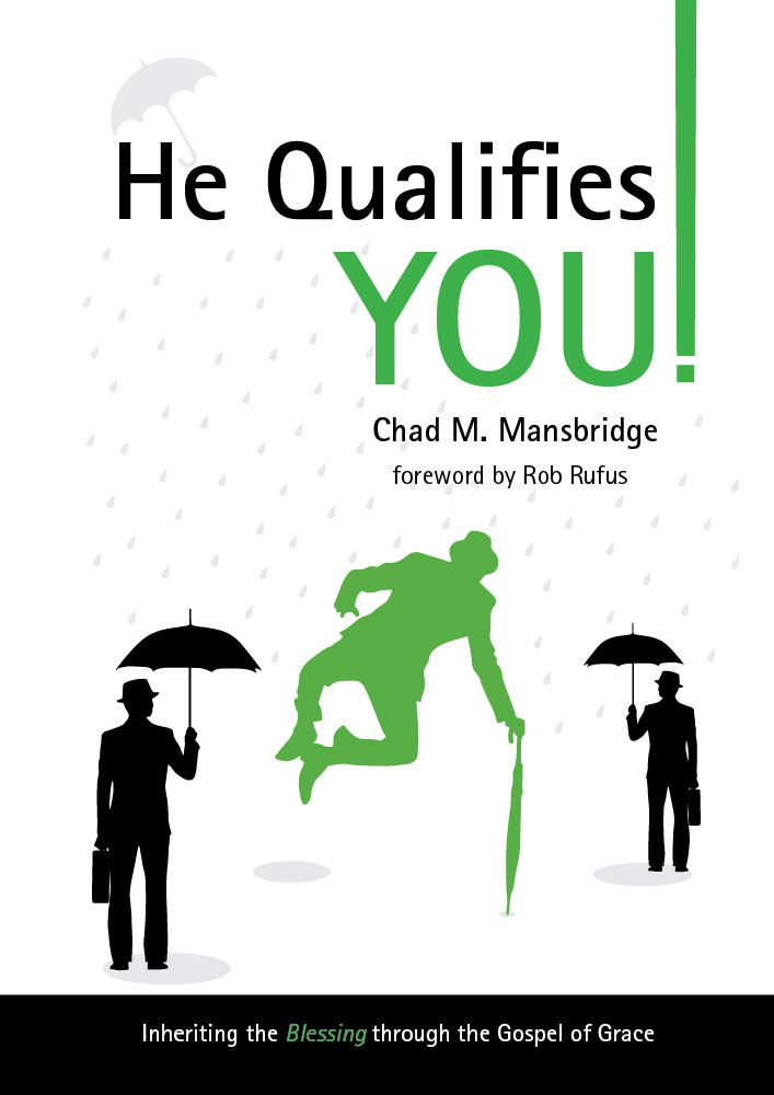 He Qualifies You! Chad M. Mansbridge