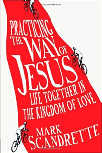 Practicing The Ways of Jesus Together by Mark Scandrette