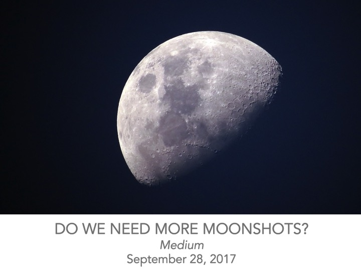 Do we need more moonshots?