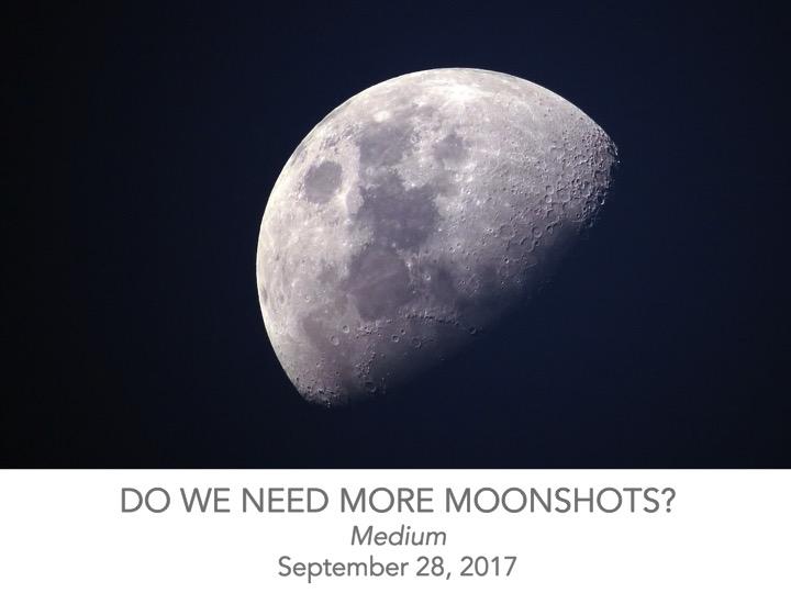 Do we need more moonshots?
