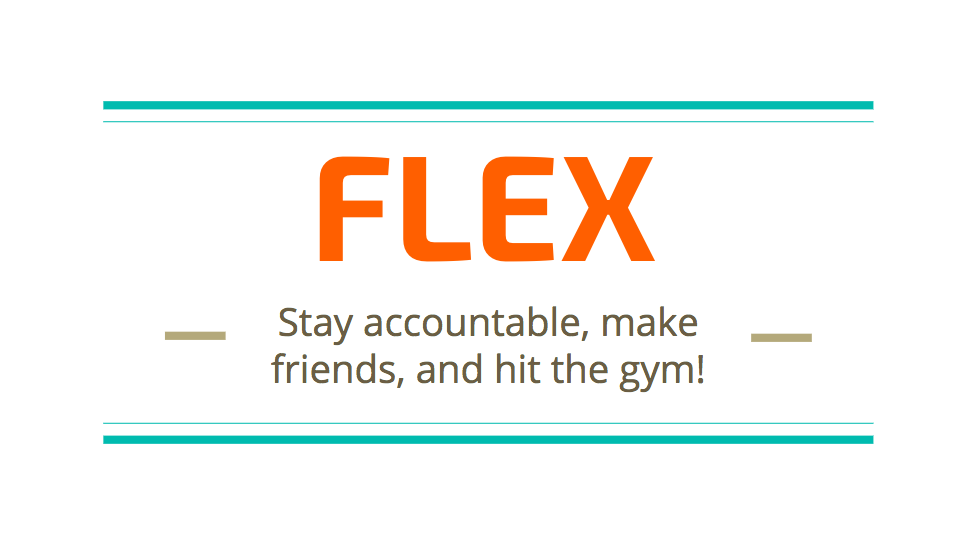 What is it? - FLEX is a single page, mobile first we app that allows users to find gym buddies! Users can answer a few quick questions, including their gym location and workout buddy preferences and find others nearby who are looking to make friends and help each other stay accountable.
