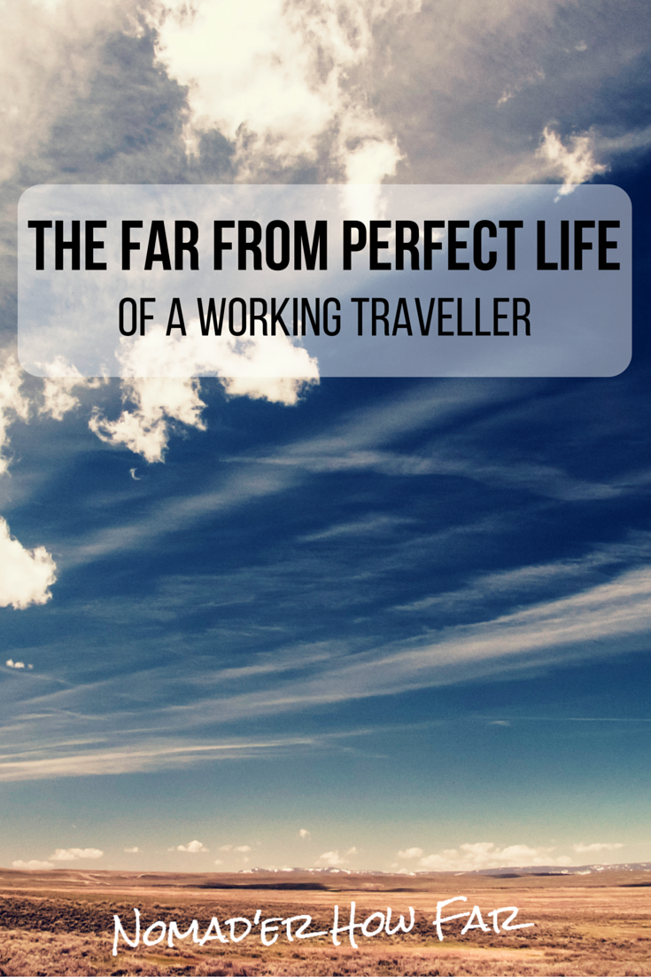 The far from perfect life of a working traveller