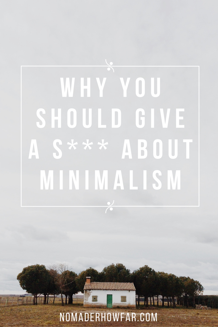 Why you should give a shit about minimalism nomad 39 er how far for Why minimalism