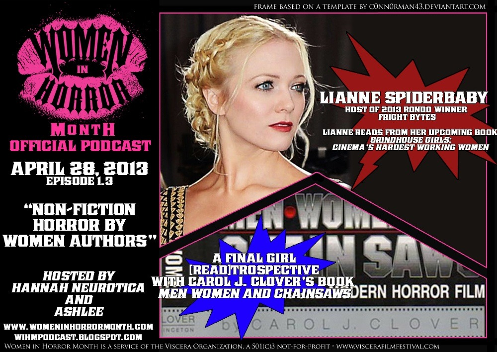 "womeninhorrormonth :      This Sunday be sure to check out the  3rd episode of the official Women in Horror Month podcast . Thank you to our guest  Lianne Spiderbaby  for the exclusive reading from her upcoming book- Grindhouse Girls: Cinema's Hardest Working Women.     ~~     Lianne Spiderbaby (Lianne MacDougall) is a writer for Fangoria, Cineplex, Famous Monsters, FearNet, Film Journal International and Video Watchdog magazine. Her new book, Grindhouse Girls: Cinema's Hardest Working Women, is being published by St. Martin's Press. Lianne is also the host of Fright Bytes, and her journalistic force has started to ""bleed"" out of the horror genre and into the mainstream. Lianne Spiderbaby holds an honors degree in Film Studies, University of Toronto.     Visit Ms. Spiderbaby's blog:   http://www.liannespiderbaby.com     Join Ms. Spiderbaby's Twitter universe:   https://twitter.com/liannespider    ~~~    For more information about Women in Horror Month, you can also find us on Facebook -   https://www.facebook.com/WomenInHorrorMonth  ,      Twitter -  http://twitter.com/WiHMonth  ,      and visit our website -  http://www.womeninhorrormonth.com"
