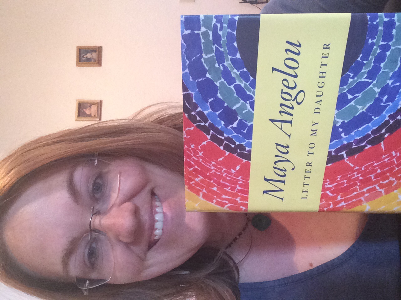 "(Hi Mom!!!)  Jill holds her copy of Maya Angelou book ""Letter To My Daughter"" that her Mom gave to her as a Christmas gift in 2008.  28 May 2014."