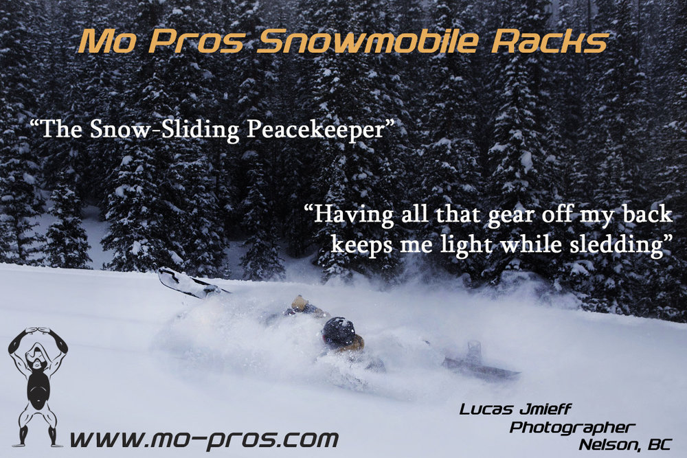 The Mo Pro snowmobile rack is the snow-sliding genre peacekeeper, keeping my snowboard safe during sledding. The Snowmobile rack also provides equal ski OR snowboard carrying performance on either side of your snowmobile, at any time, without additional adjustments.  As a photographer, carting equipment and athletes into the backcountry is a continual requirement. The Mo Pro rack supports and stiffens the sled tunnel for carrying more gear, keeping that gear out of my backpack and light while sledding.