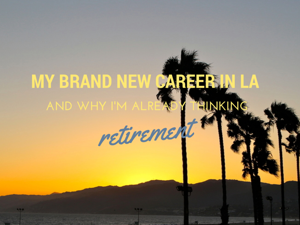 let's talk retirement  - career in LA