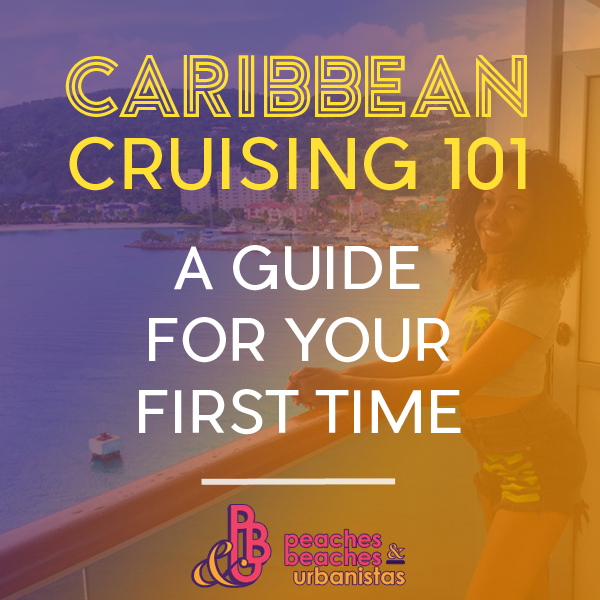 Caribbean Cruising 101 A Guide For Your First Time