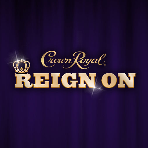 CROWN ROYAL  | REIGN ON CAMPAIGN