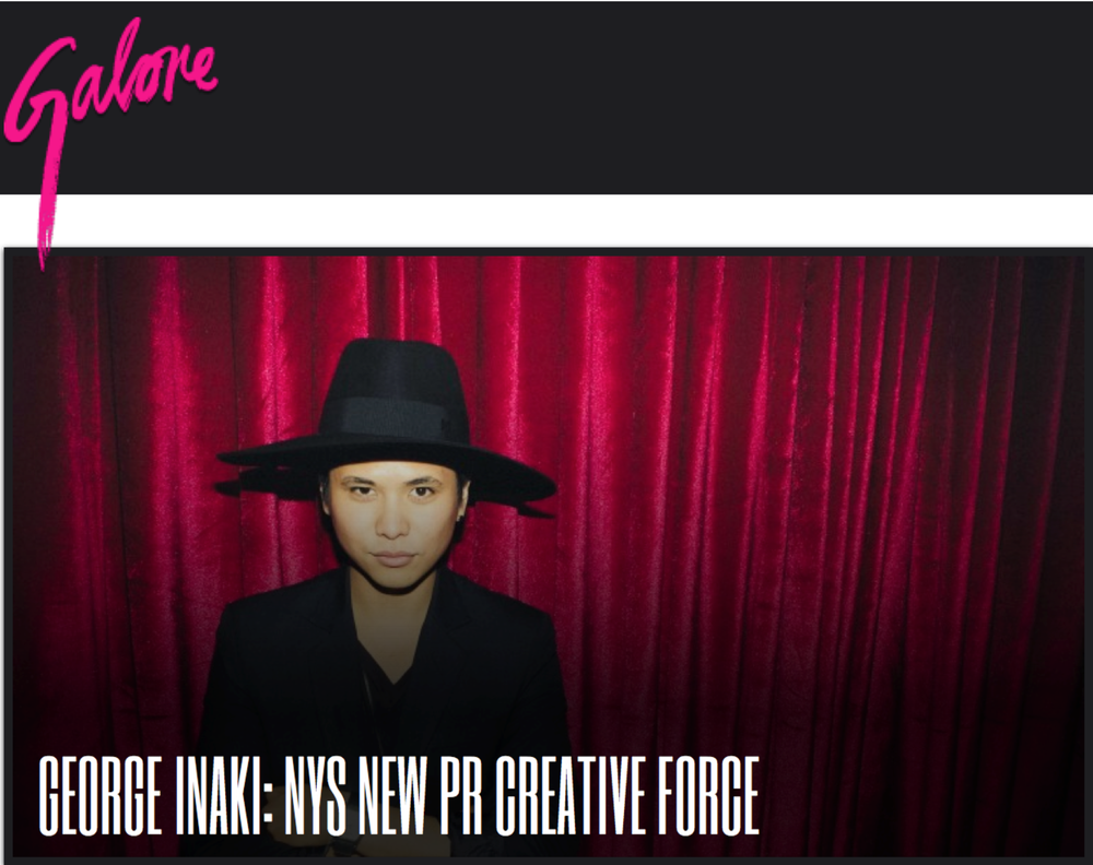 "Featured by GALORE MAGAZINE as ""NYS NEW PR CREATIVE FORCE"" in March 2014: https://galoremag.com/george-inaki-nys-new-pr-creative-force/"