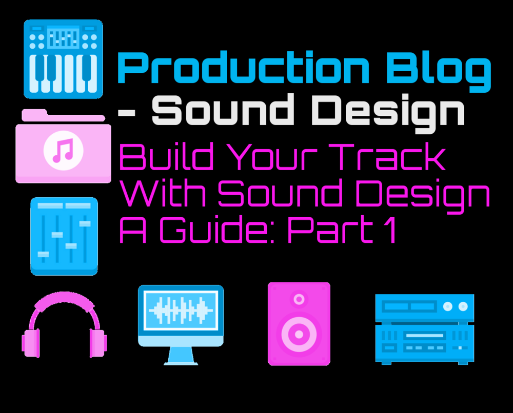 Build Your Track with Sound Design : A Guide to Layers, Ranges, Textures.  (Part 1)