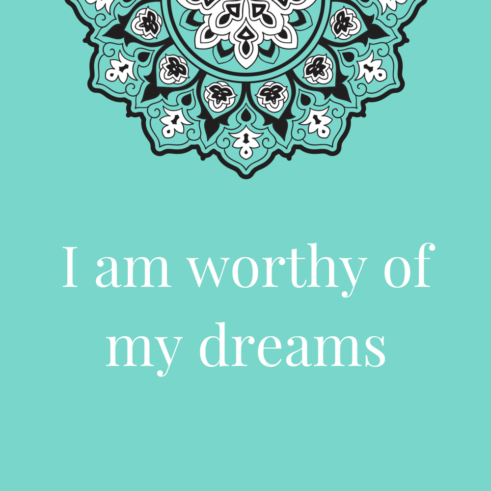 I am worthy of my dreams