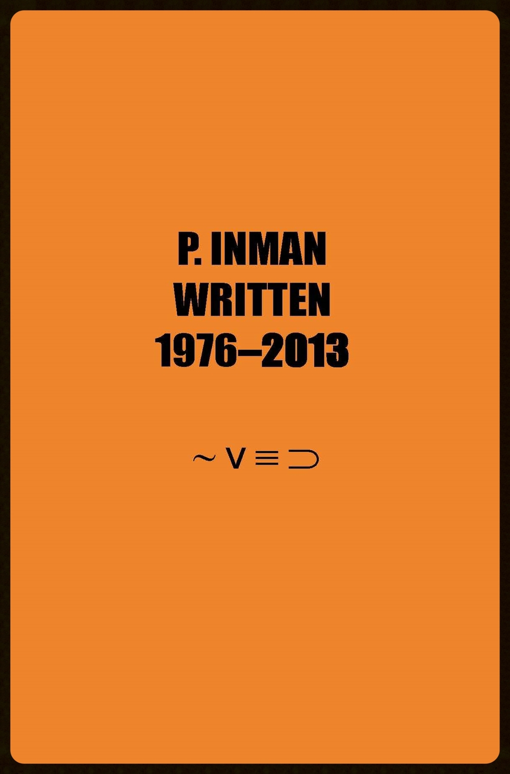 Written, P. Inman (if p then q press 2014)
