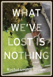 What We've Lost is Nothing , Rachel Louise Snyder (Scribner 2014)