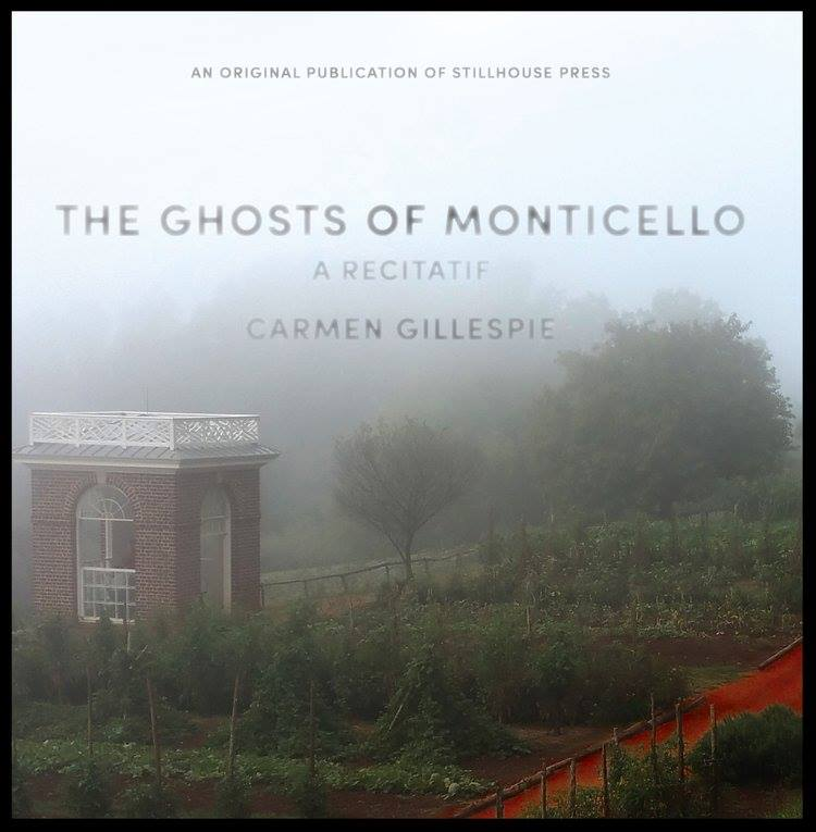 Carmen Gillespie's The Ghosts of Monticello, the third book of poetry from Stillhouse Press.