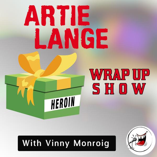 Artie Lange Wrap Up Show