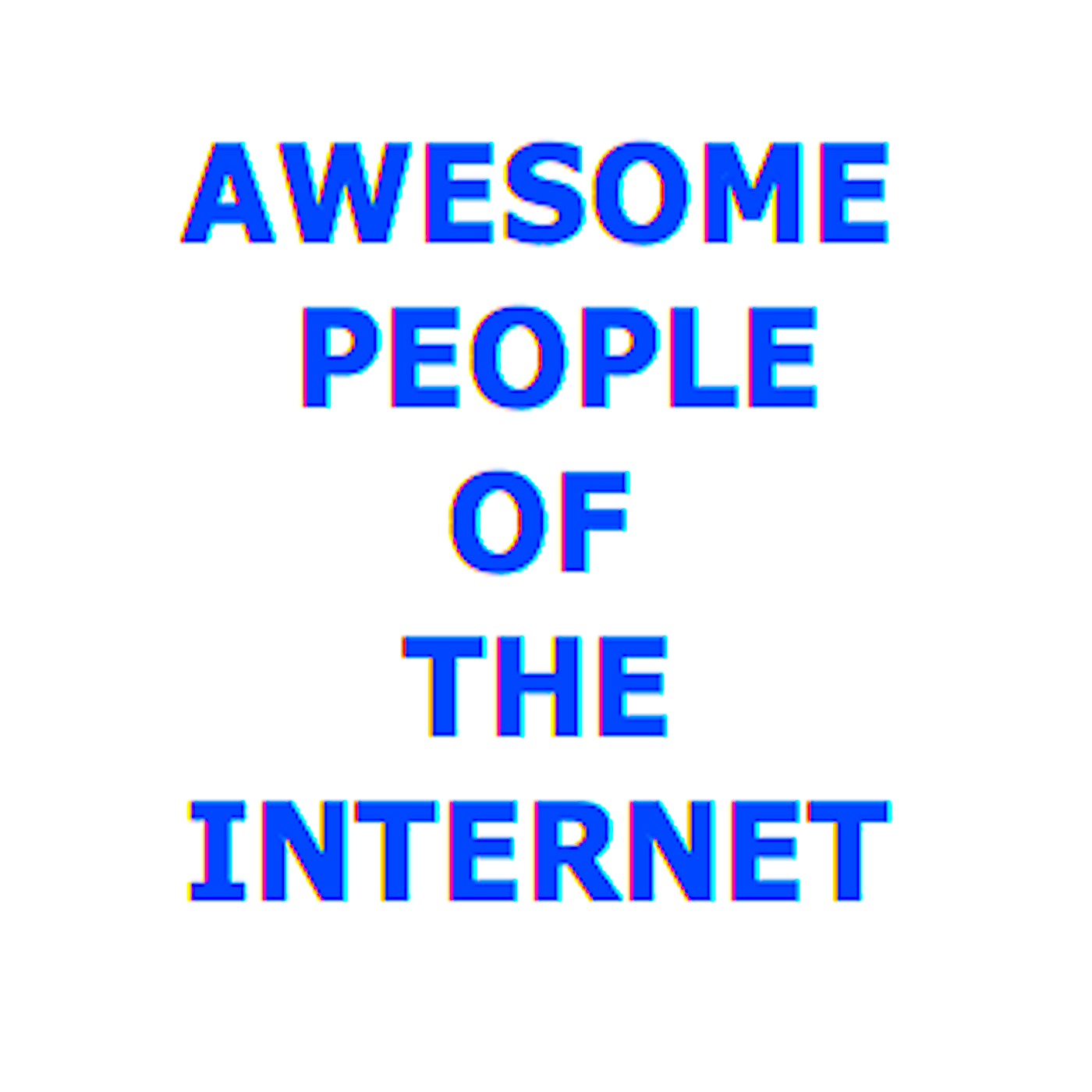 Awesome People of the Internet - Awesome People of the Internet