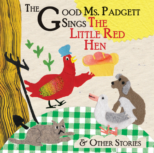 THE GOOD MS PADGETT'S STORY/SONGS RECORD: SINGING VERSIONS OF FOUR CLASSIC STORIES.     IT WAS A LOT OF WORK FOR A LITTLE CHICKEN ON HER OWN, BUT SHE DID IT.