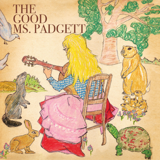 THE GOOD MS PADGETT'S SELF-TITLED FIRST RECORD.    18 ORIGINAL SONGS ABOUT NAPS, TEETHING, NOSES, AND FEET.