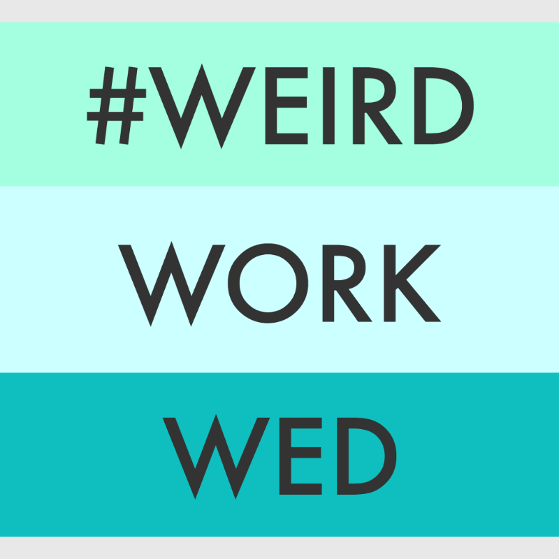 #weirdworkwed - Share your odd job titles on Twitter today!