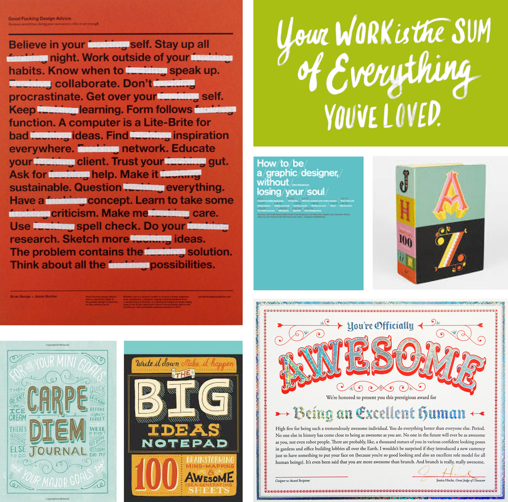 Clockwise from left: Classic Advice Print (Family Friendly) by GFDA, When I Grow Up I Want to be a Artist by Lauren Hom, How To Be a Graphic Designer Without Losing Your Soul, Drop Cap Postcards by Jessica Hische for Chronicle Books, Certificate of Awesomeness by Jessica Hische, The Big Ideas Notepad and Carpe Diem Journal by Mary Kate McDevitt for Chronicle Books.