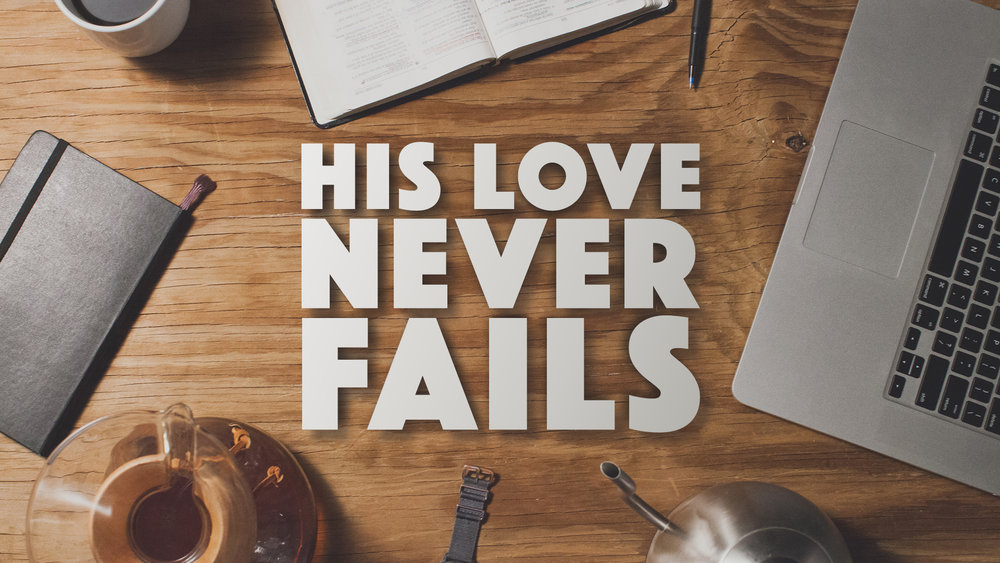 His Love Never Fails - Graphics