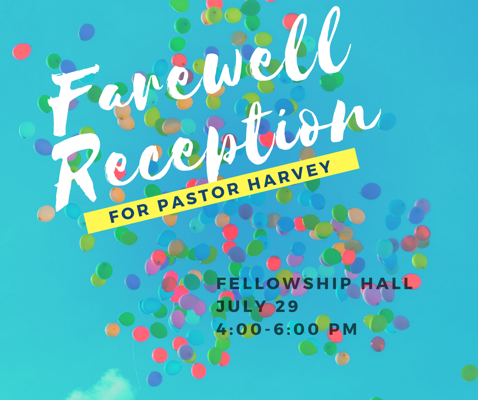 We hope you can join us for a farewell reception for Pastor Harvey on Sunday.  Please bring an appetizer per family to share in addition to a personal note to Pastor Harvey as to how his ministry provided for you spiritually during his time with us as our Senior Pastor.