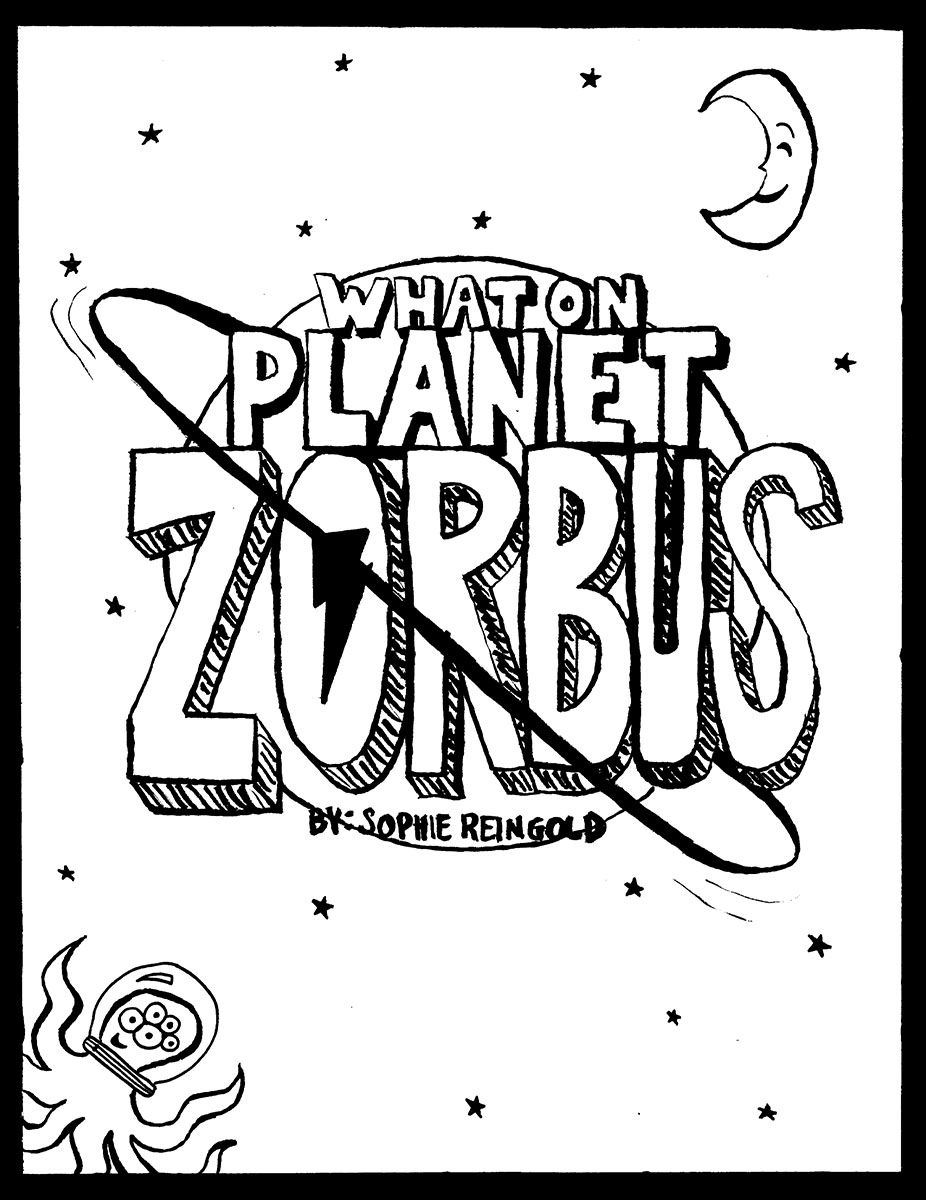 "A cover I designed for my comic series called ""What on Planet Zorbus"" which contains the work I completed during the class."