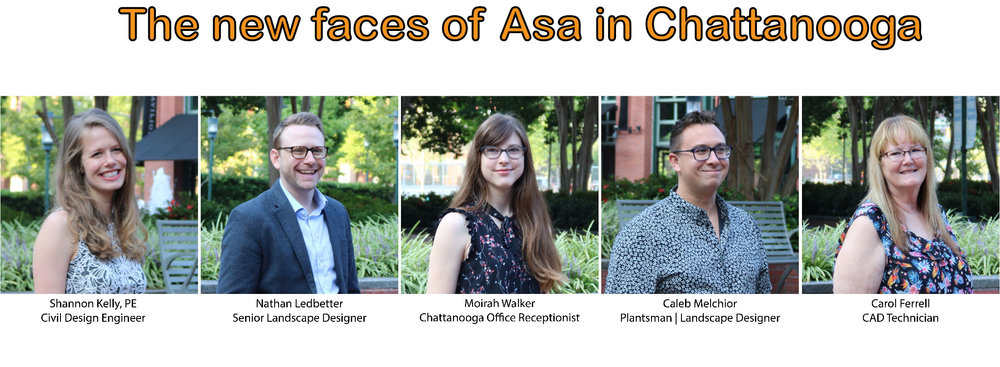 2018 has seen some incredible growth in Asa's Chattanooga office. Please join us in welcoming Shannon, Nathan, Moirah, Caleb and Carol to our team. We have been incredibly blessed to find talented individuals with the right balance of skills, passion and personalities to further enhance our capabilities and work environment.