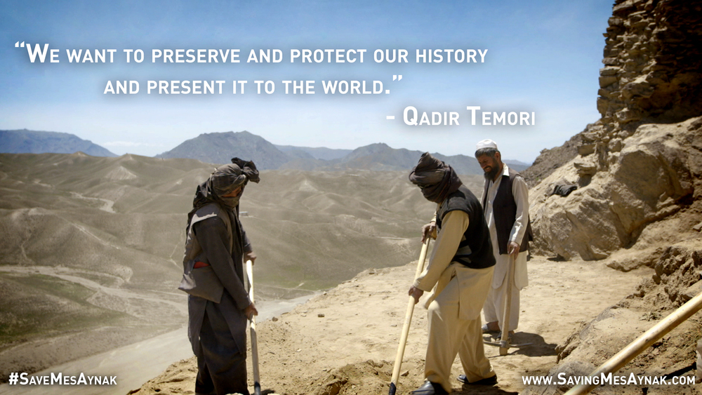 Picture: Quote from Qadir Temori, lead Afghan archaeologist at Mes Aynak and main subject of Saving Mes Aynak. Pictured here are a few of the many brave Afghan workers who are risking their lives to protect this important site's history.