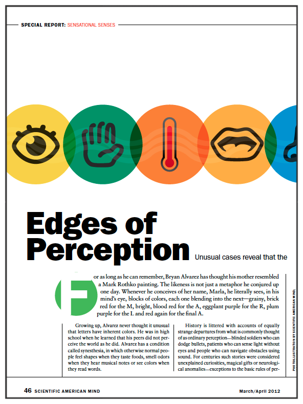"Edges of Perception    Unusual cases reveal that the famous ""five senses"" are not as distinct as once thought   Scientific American MIND , March/April 2012"