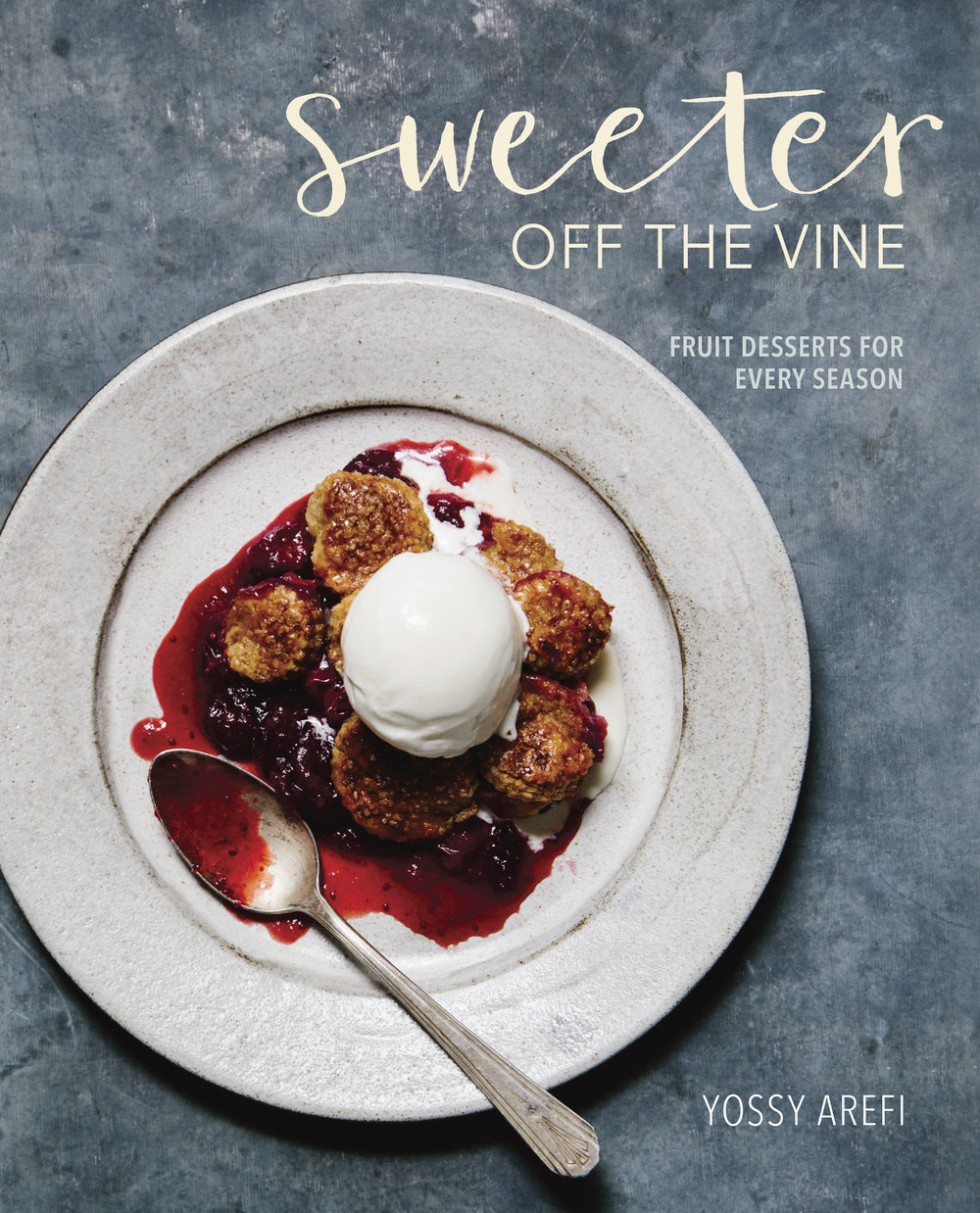 Sweeter off the Vine: Fruit Desserts for Every Season by Yossy Arefi
