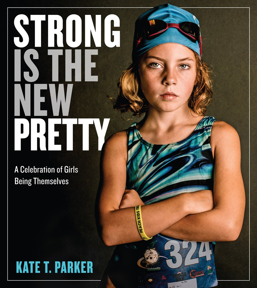 Strong Is the New Pretty:A Celebration of Girls Being Themselves  Workman Publishing