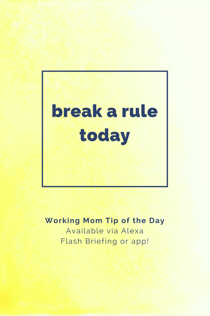 break a rule working mom tip of the day camarote