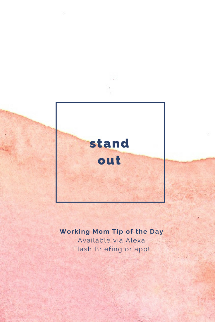 stand out- working mom tip of the day by robin camarote