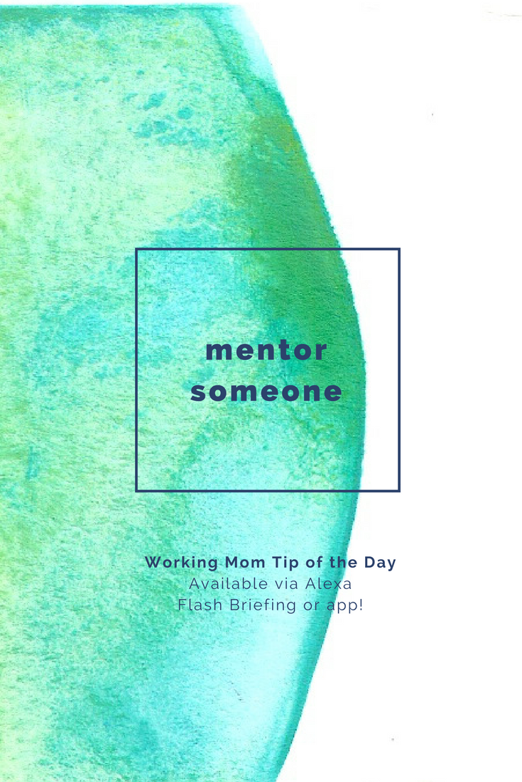 mentor someone-working mom tip of the day by robin camarote