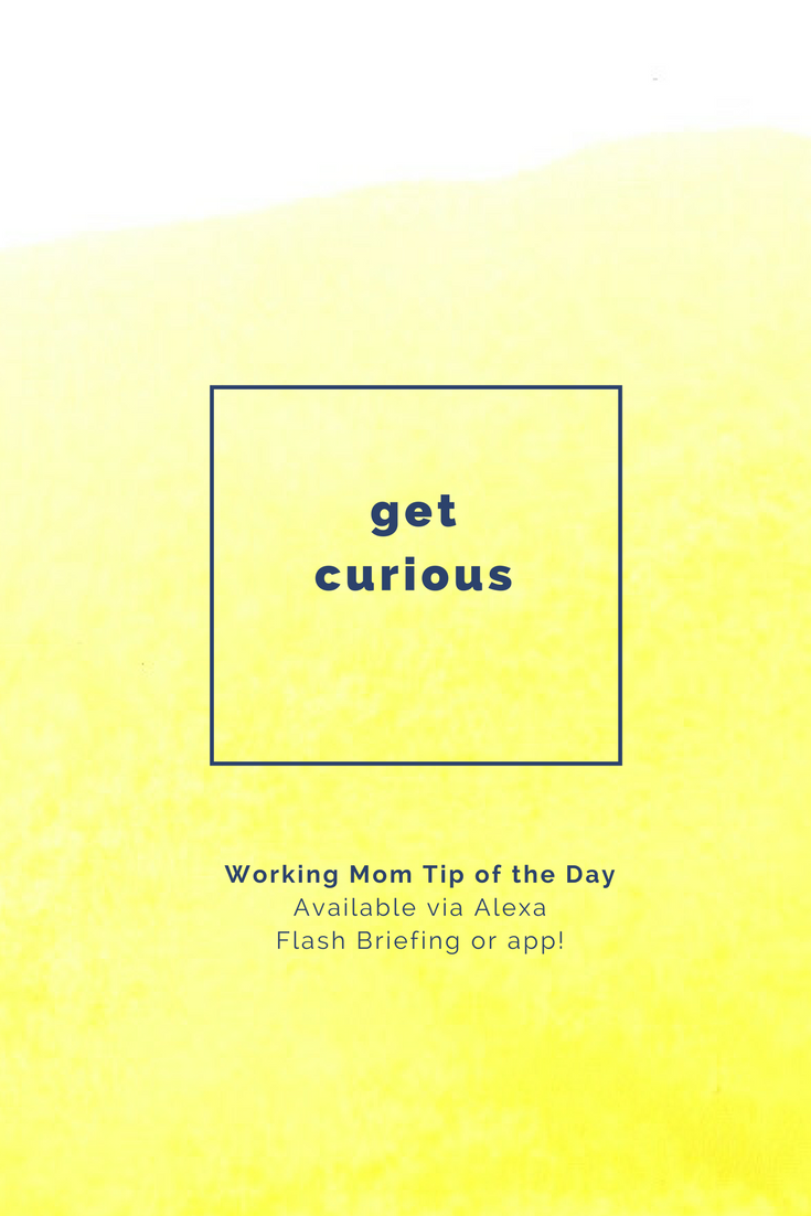 get curious-working mom tip of the day by robin camarote