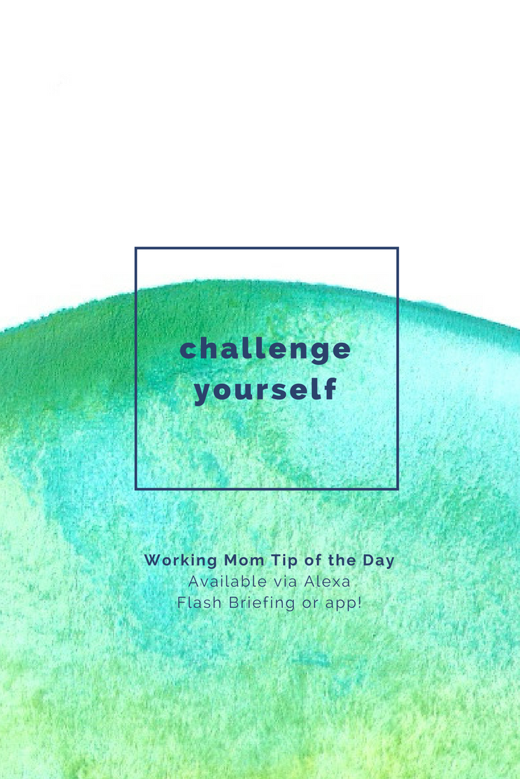 challenge yourself-working mom tip of the day by robin camarote
