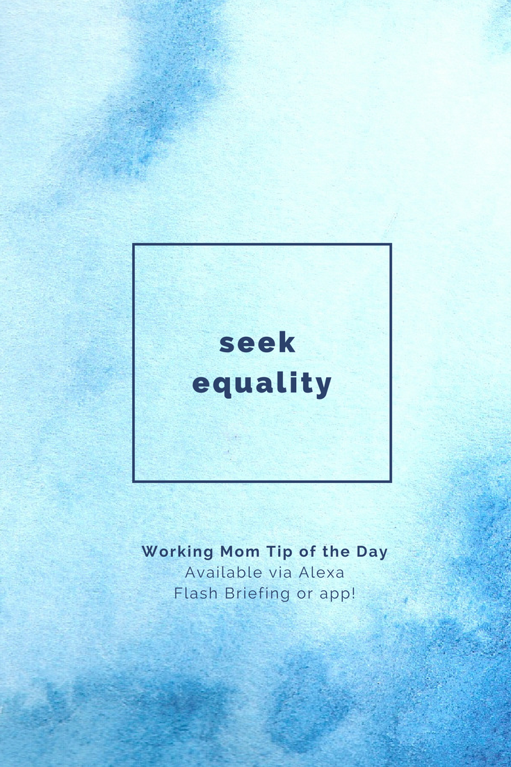 seek equality- working mom tip of the day by robin camarote