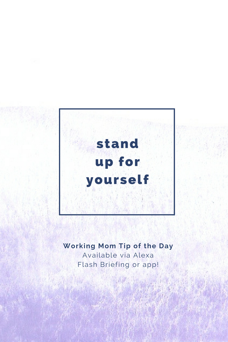 stand up for yourself- working mom tip of the day by robin camarote