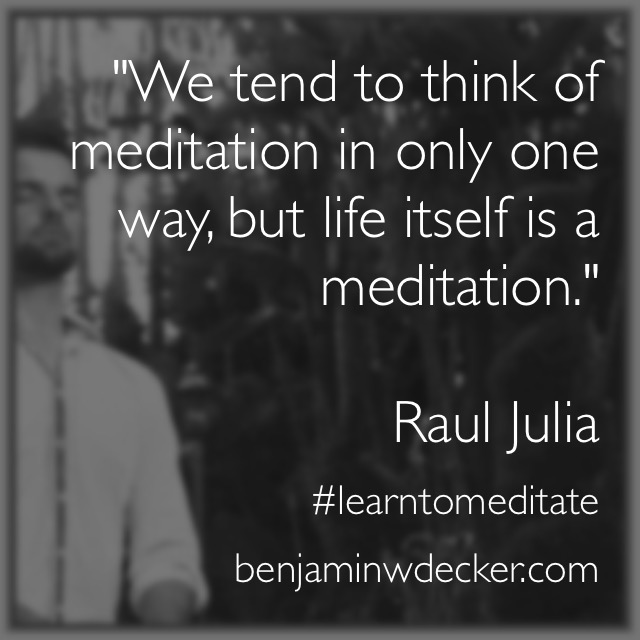 Raul Julia Meditation Quote
