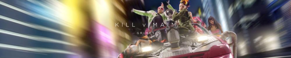"GRIMES ""KILL v MAIM"""