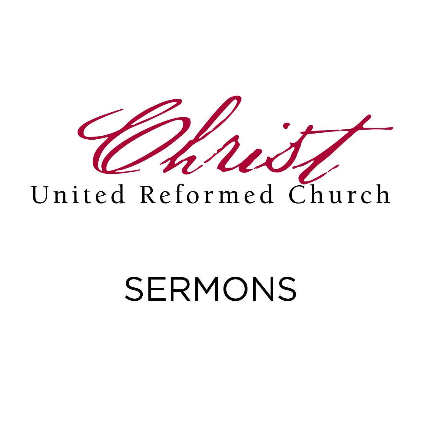 Sermons - Christ United Reformed Church