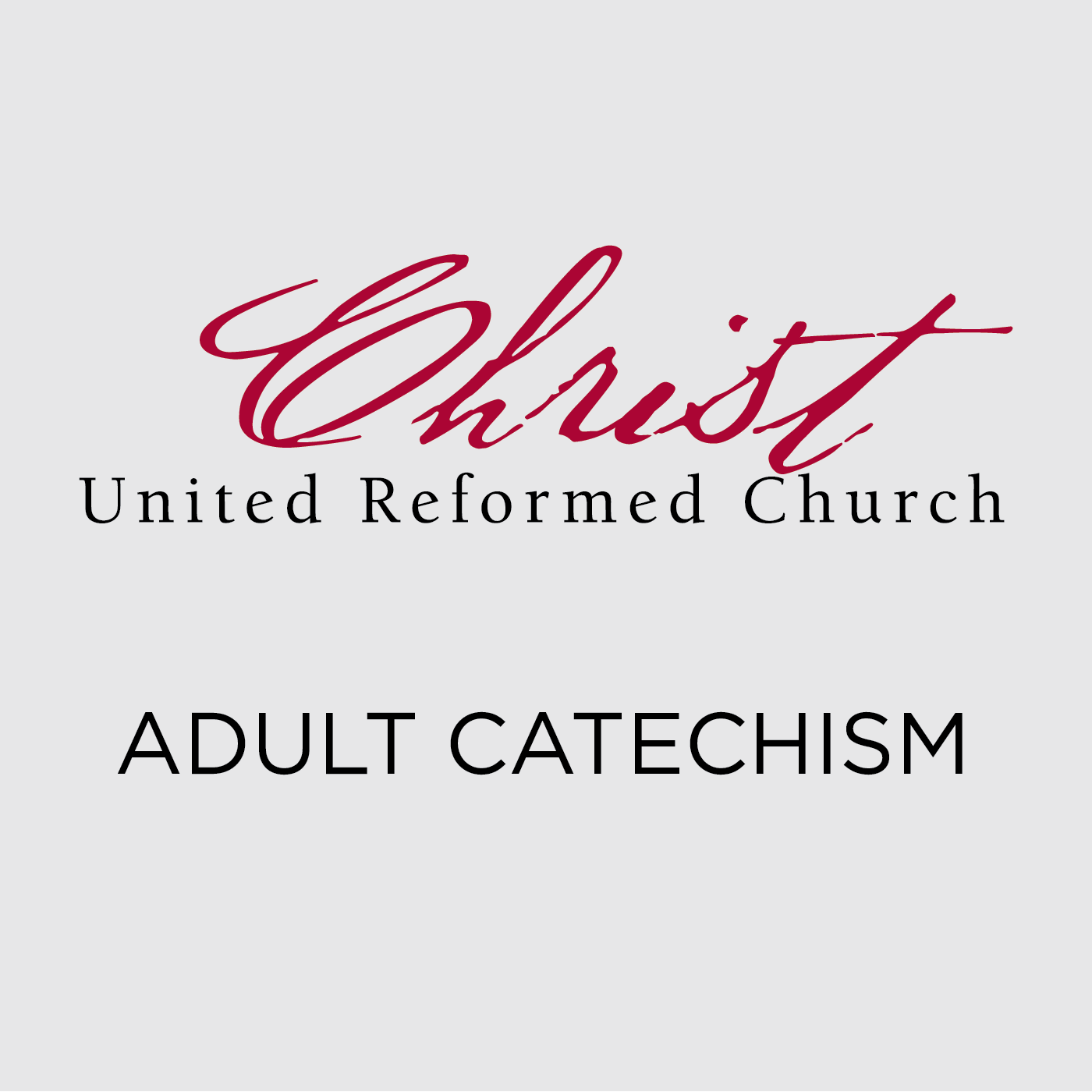 Adult Catechism - Christ United Reformed Church