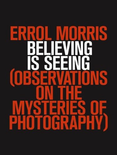 Leo Hsu reviews Believing is Seeing (Observations on the Mysteries of Photography)
