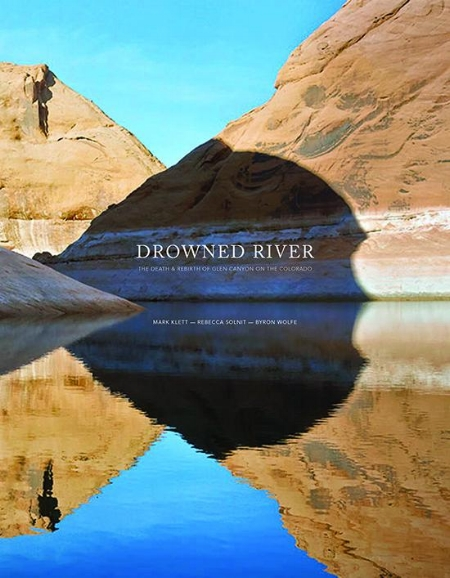 Lauren Greenwald reviews  Drowned River: The Death & Rebirth of Glen Canyon on the Colorado  with photography by Mark Klett & Byron Wolfe and an essay by Rebecca Solnit