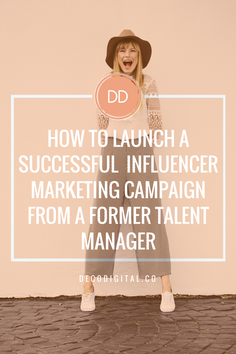 10 Tips On How To Launch A Successful Influencer Marketing Campaign From A Former Talent Manager